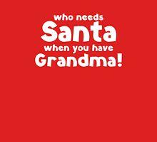 Who Needs Santa When You Have Grandma! Unisex T-Shirt