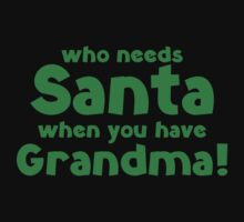 Who Needs Santa When You Have Grandma! by DesignFactoryD
