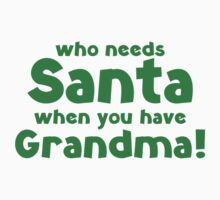 Who Needs Santa When You Have Grandma! Kids Tee