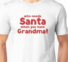 Who Needs Santa When You Have Grandma! Unisex T-Shirt