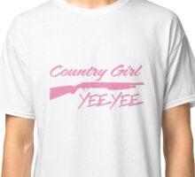 Country Girl YEE  YEE  Classic T-Shirt