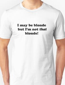 I may be blonde, but I'm not that blonde! T-Shirt
