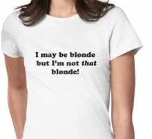 I may be blonde, but I'm not that blonde! Womens Fitted T-Shirt
