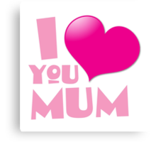 I love you mum! with heart Canvas Print