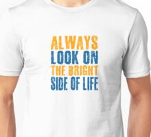 Always Look On The Bright Side Of Life Monty Python Comedy Music Quotes Unisex T-Shirt
