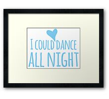 I could dance all night! with heart Framed Print