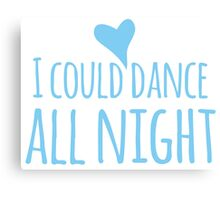 I could dance all night! with heart Canvas Print