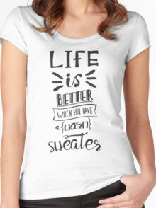 Life is better when you have a warm sweater.  Women's Fitted Scoop T-Shirt