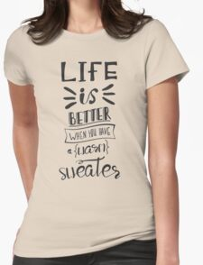 Life is better when you have a warm sweater.  Womens Fitted T-Shirt