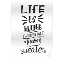 Life is better when you have a warm sweater.  Poster
