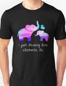 I just freaknig love elephants, OK. Unisex T-Shirt