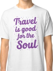 travel is good for the soul Classic T-Shirt