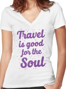 travel is good for the soul Women's Fitted V-Neck T-Shirt