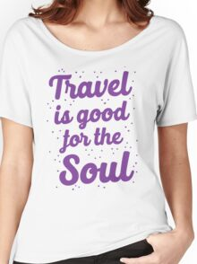 travel is good for the soul Women's Relaxed Fit T-Shirt