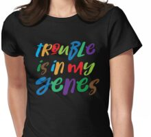 trouble is in my genes Womens Fitted T-Shirt
