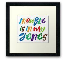 trouble is in my genes Framed Print