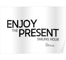 enjoy the present smiling hour - horace Poster