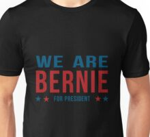 Bernie Sanders - We Are Bernie T-shirts Unisex T-Shirt