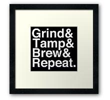 Grind& Tamp& Brew& Repeat. Framed Print