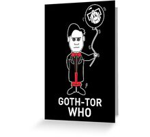 GOTH DR WHO - WHITE TEXT! Greeting Card
