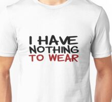 I Have Nothing To Wear Funny T shirt Title Clothes Cool Sarcastic Joke Unisex T-Shirt