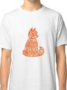 you are become responsible Classic T-Shirt