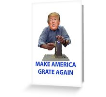 Make America Grate Again - Donald Trump Greeting Card