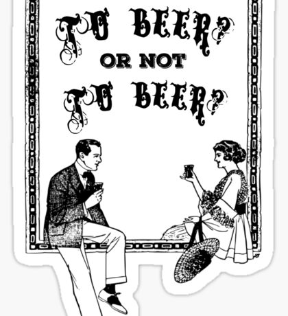 To Be Or Not To be Shakespeare Beer Funny Drinking Quotes Sticker