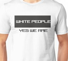 White People Yes We Are Unisex T-Shirt