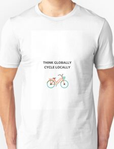 THINK GLOBALLY - CYCLE LOCALLY Unisex T-Shirt