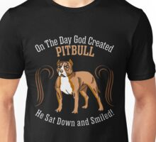On Day God Created Pitbull Sat Down & Smiled Unisex T-Shirt