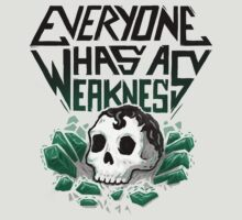 Everyone Has A Weakness T-Shirt