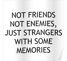 not friends, not enemies, just strangers with some memories Poster