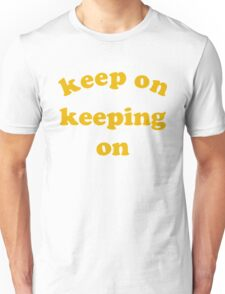 Keep on Keeping On Unisex T-Shirt