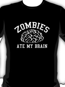 Zombies Ate My Brain T-Shirt