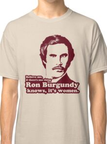 Ron Burgundy Knows Women! Classic T-Shirt
