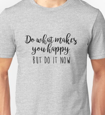 One Tree Hill - Do what makes you happy Unisex T-Shirt