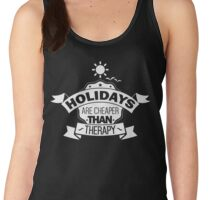 Holidays Are Cheaper Than Therapy - Funny Holidays Vacation Graphic Novelty Design Women's Tank Top