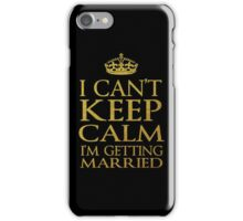 I CAN'T KEEP CALM, I'M GETTING MARRIED iPhone Case/Skin