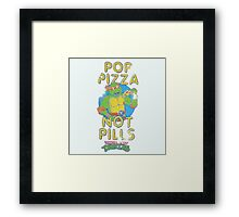 Pop Pizza Not Pills Framed Print