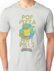 Pop Pizza Not Pills Unisex T-Shirt