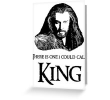 """""""There Is One I Could Call King."""" Greeting Card"""