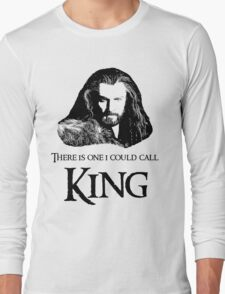 """""""There Is One I Could Call King."""" Long Sleeve T-Shirt"""