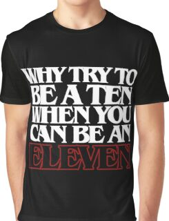 Be an Eleven Graphic T-Shirt