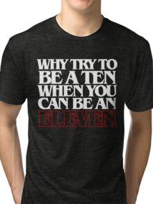 Be an Eleven Tri-blend T-Shirt