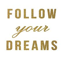 Gold follow your dreams by AnnaGo
