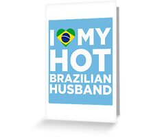 I Love My Hot Brazilian Husband Greeting Card