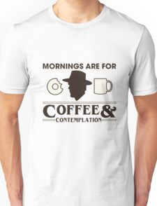 Mornings are for Coffee & Contemplation Unisex T-Shirt