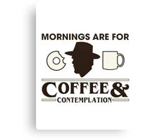 Mornings are for Coffee & Contemplation Canvas Print