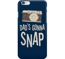 Dad's Gonna Snap iPhone Case/Skin